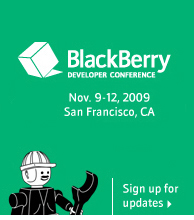 BlackBerry Developer Conference Nov. 9-12, 2009, San Francisco, CA – Sign up for updates