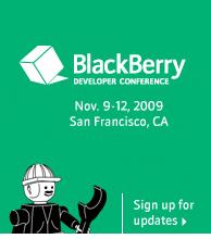 BlackBerry Developer Conference Nov. 9-12, 2009, San Francisco, CA – Sign up for updates